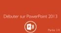 Débuter sur PowerPoint 2013